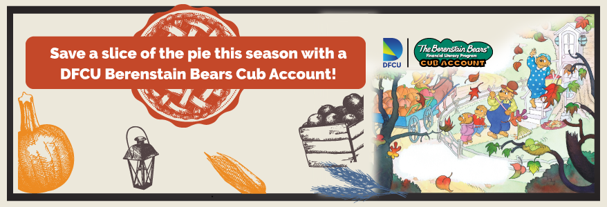Save a slice of the pie this season with a DFCU Berenstain Bears Cub Account