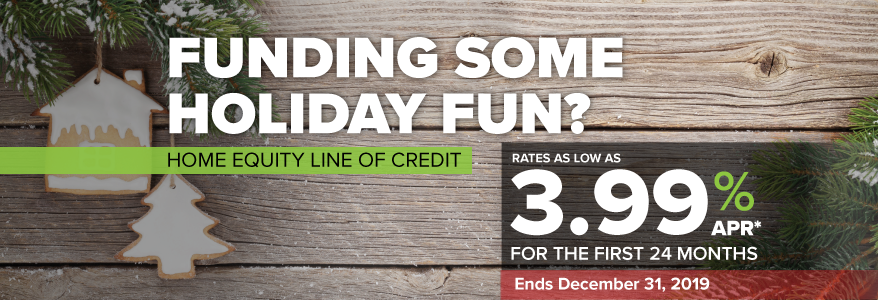 Home Equity Line of Credit -  Indulge in a special introductory rate of 3.99% APR* for the first 24 months