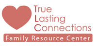 True Lasting Connections - Family Resources Center